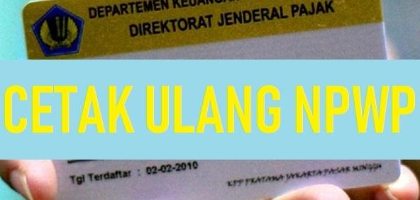 Prosedur dan Syarat Cetak Ulang Kartu NPWP/SKT/SPPKP