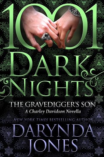 1001 Dark Nights. The Gravedigger's Son by Darynda Jones. A Charley Davidson novella.