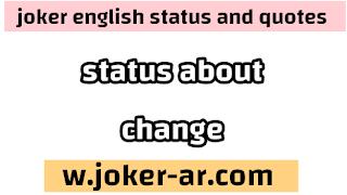 38 Best status About Change 2021 - joker english