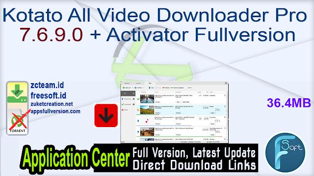 Kotato All Video Downloader Pro 7.6.9.0 + Activator Fullversion