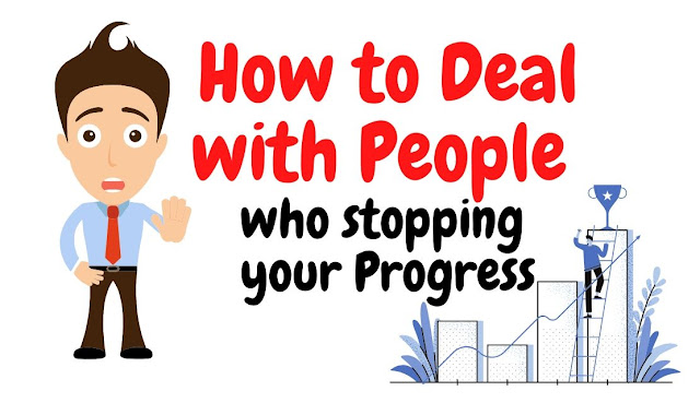 How to Deal with People who stopping your Progress