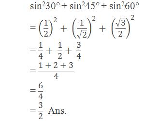 "sin230° + sin245° + sin260° = (""1"" /""2"" )^""2"" + (""1"" /√(""2"" ))^""2"" + (√(""3"" )/""2"" )^""2""  = ""1"" /""4"" + ""1"" /""2"" + ""3"" /""4""  = ""1 + 2 + 3"" /""4""  = ""6"" /""4""  = ""3"" /""2""   Ans."