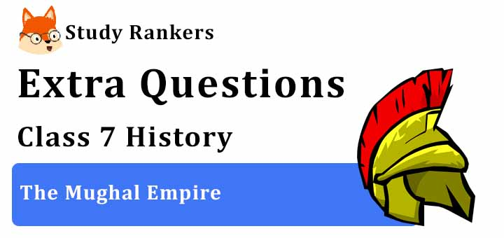 The Mughal Empire Extra Questions Chapter 4 Class 7 History