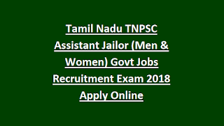 Tamil Nadu TNPSC Assistant Jailor (Men & Women) Govt Jobs Recruitment Exam Notification 2018 Apply Online