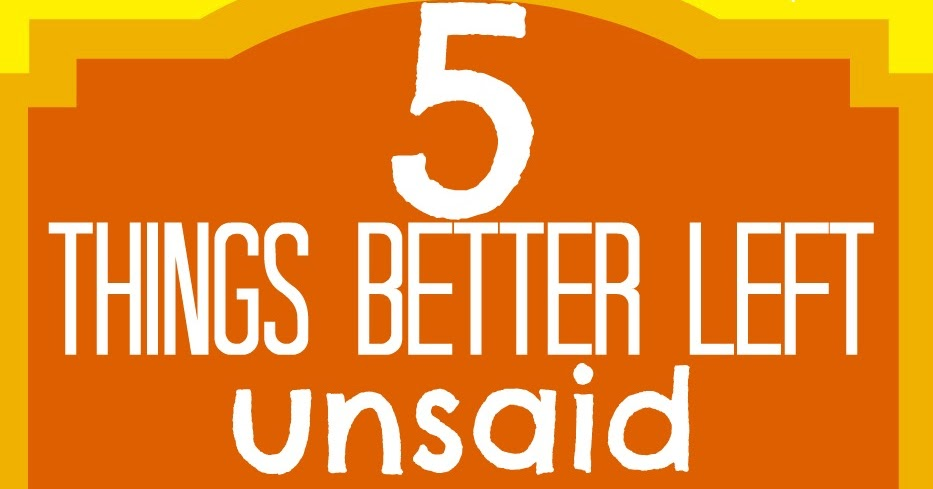 Better Left Un Said Quotes Quotesgram: Jo, My Gosh!: 5 Things Better Left Unsaid During Deployment