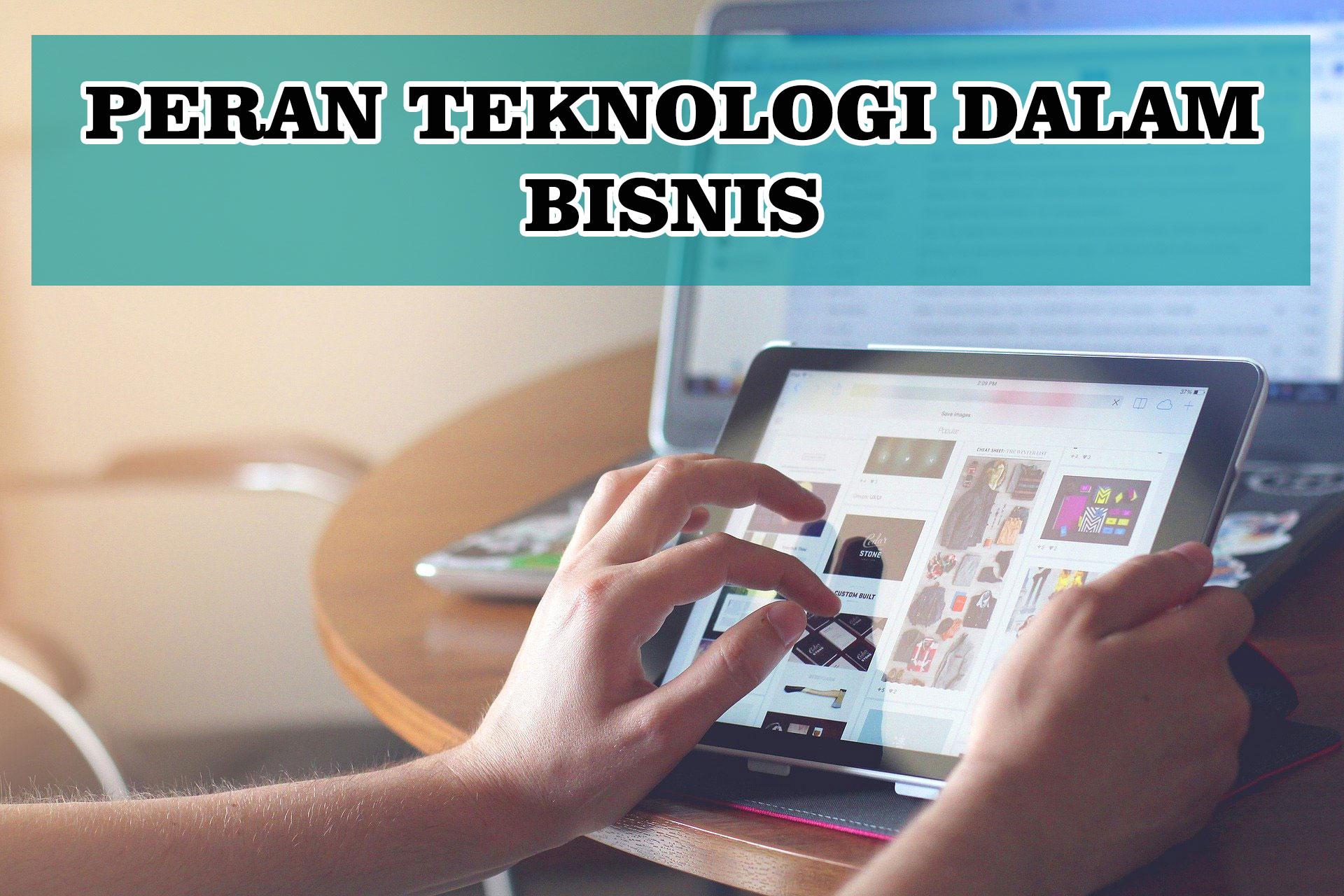 Peran Teknologi Dalam Mendongkrak Bisnis