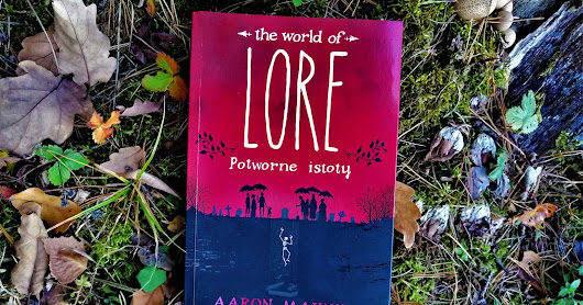 """The World of Lore. Potworne istoty"" Aaron Mahnke (vs. serial Lore)"
