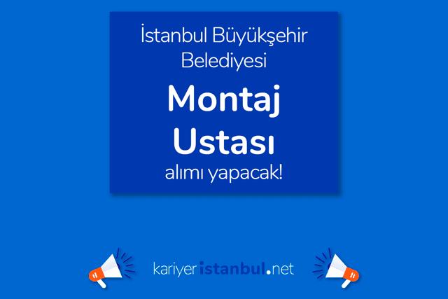 İstanbul Büyükşehir Belediyesi kariyer sayfası Montaj Ustası alımı için ilan yayınladı. Detaylar kariyeristanbul.net'te!