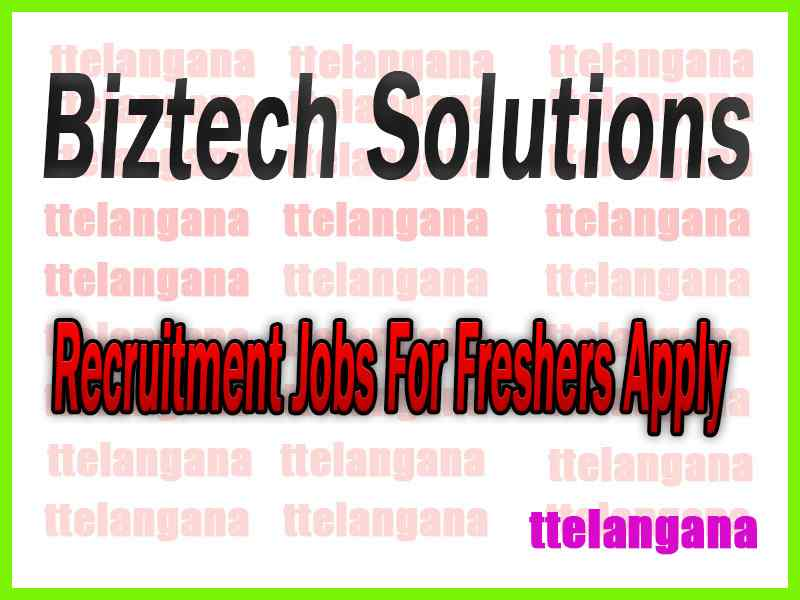 Biztech Solutions Recruitment Jobs For Freshers Apply