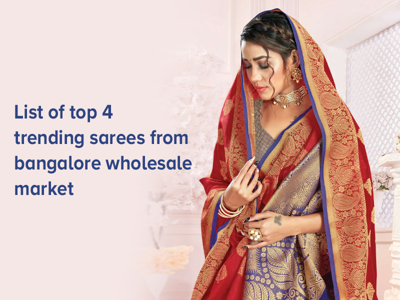 List Of Top 4 Trending Sarees From Bangalore Wholesale Market