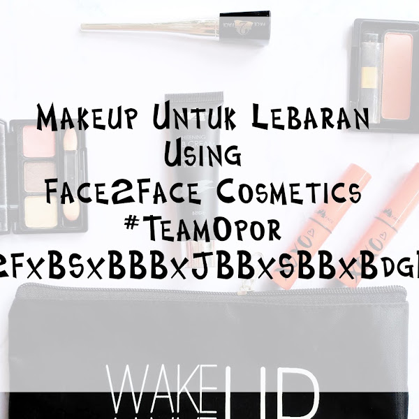 Makeup Untuk Lebaran Using Face2Face Cosmetics + Video  #TEAMOPOR