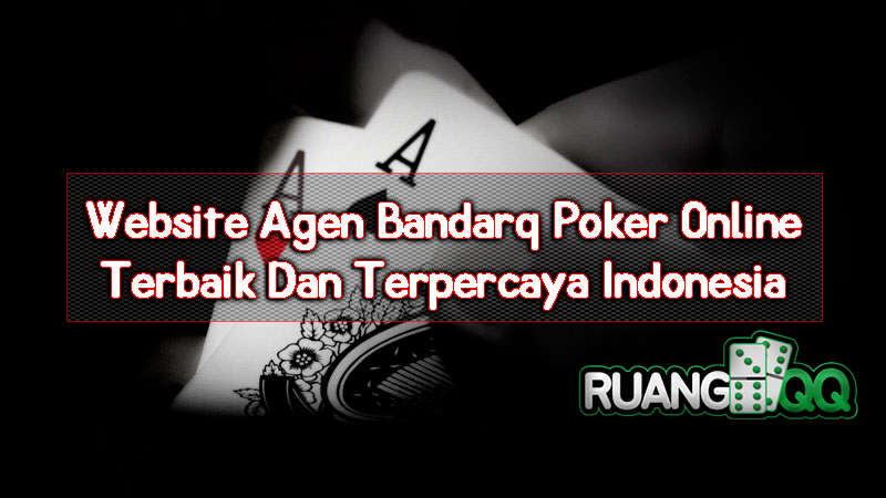 Website Agen Bandarq Poker Online Terbaik Dan Terpercaya Indonesia