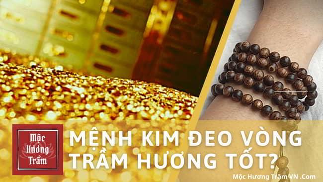Người mệnh Kim đeo vòng tay trầm hương có tốt không?