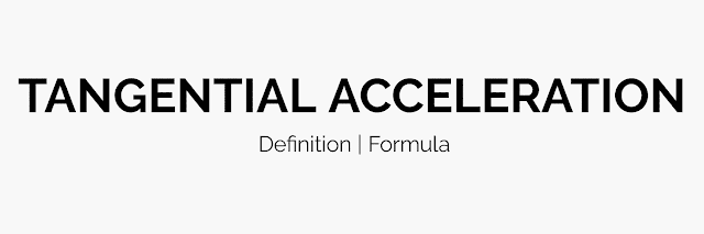 Tangential Acceleration Formula | Explained with Examples