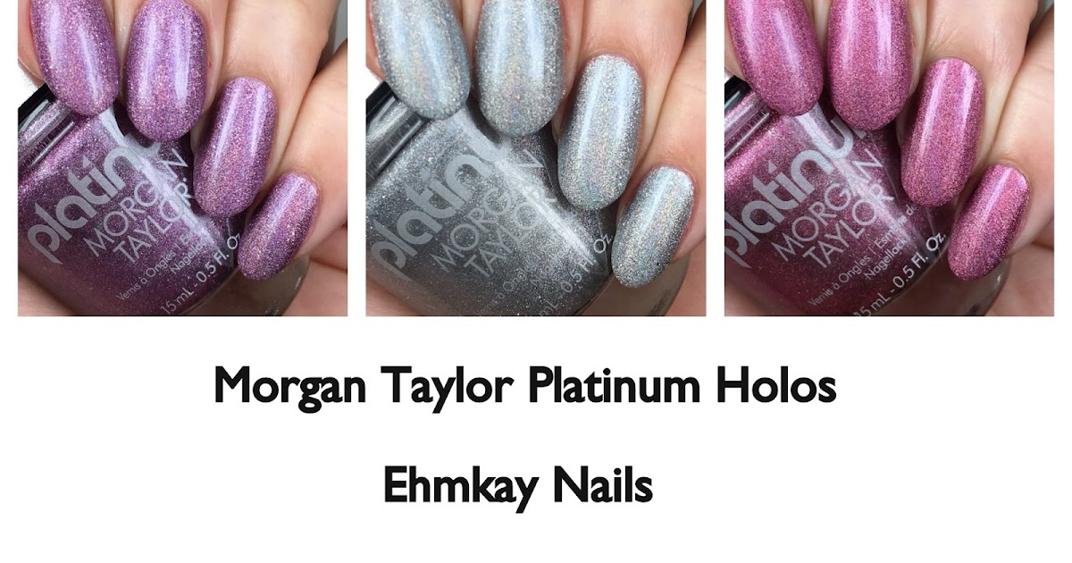 ehmkay nails morgan taylor platinum collection partial review. Black Bedroom Furniture Sets. Home Design Ideas