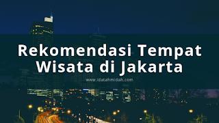Rekomendasi Tempat Wisata di Jakarta