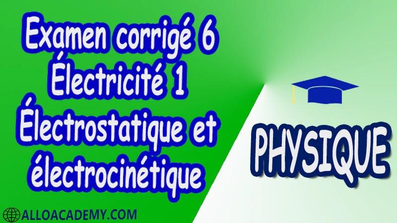 Examen corrigé 6 Électricité 1 ( Électrostatique et électrocinétique ) pdf