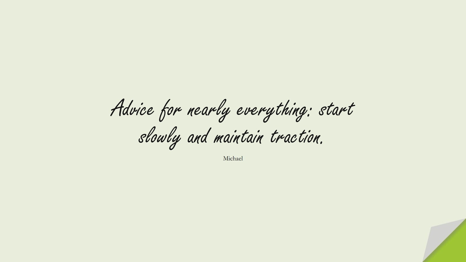 Advice for nearly everything: start slowly and maintain traction. (Michael);  #WordsofWisdom