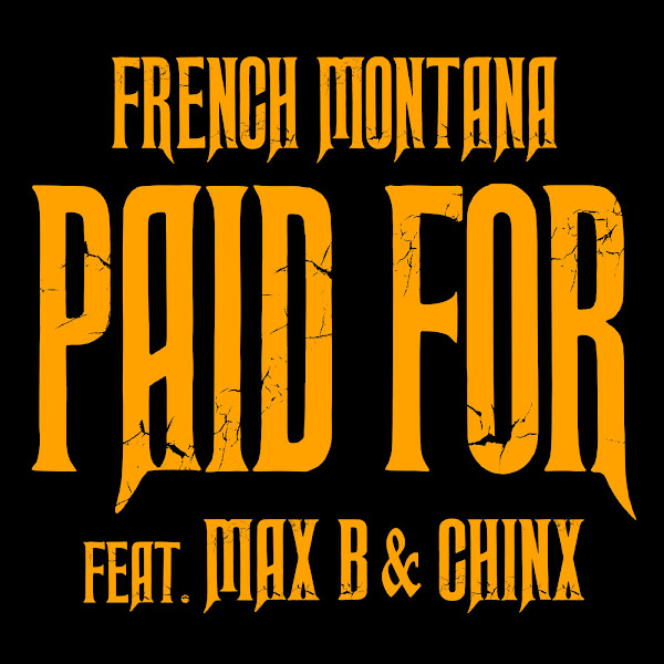 French Montana - Chinx & Max / Paid For (feat. Max B & Chinx) - Single Cover