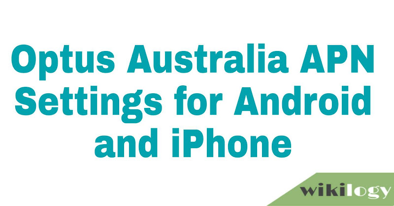Optus APN Settings for Android & iPhone