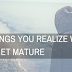 10 Things You Realize When You Get Mature