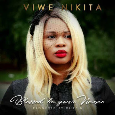 Music: Viwe Nikita – Blessed Be Your Name