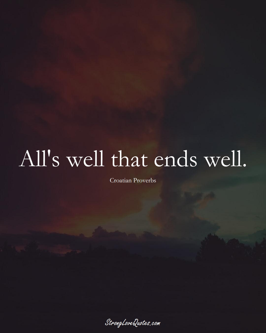 All's well that ends well. (Croatian Sayings);  #EuropeanSayings