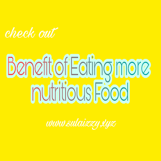 BENEFIT OF EATING MORE NUTRITIOUS FOOD
