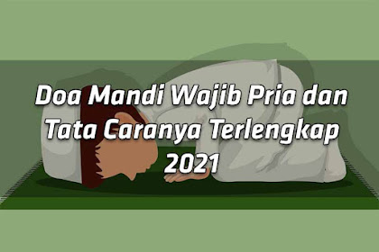 Doa Mandi Wajib Pria dan Tata Caranya Terlengkap 2021
