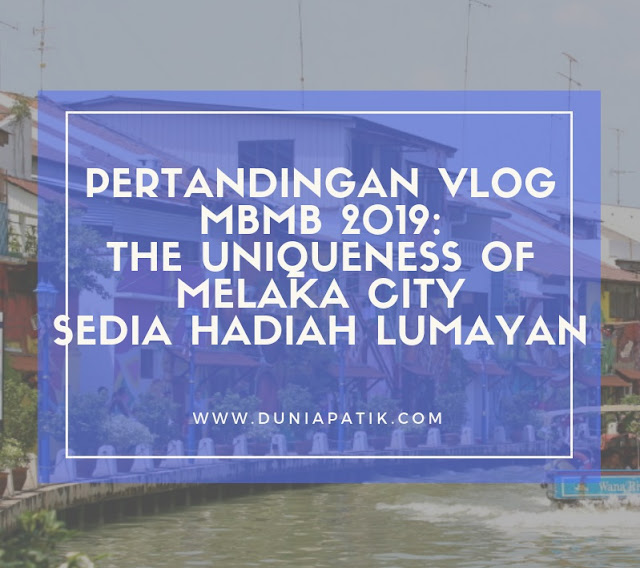 PERTANDINGAN VLOG MBMB 2019: THE UNIQUENESS OF MELAKA CITY