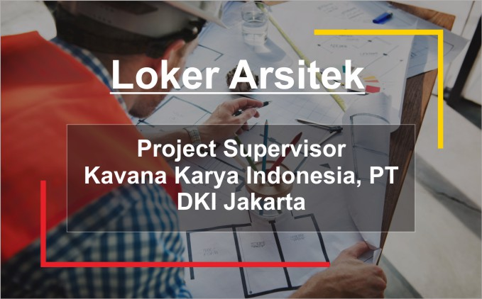 loker arsitek project supervisor lokasi dki jakarta