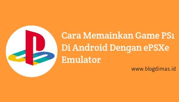 6 Cara Memainkan Game PS1 Di Android Dengan ePSXe Emulator