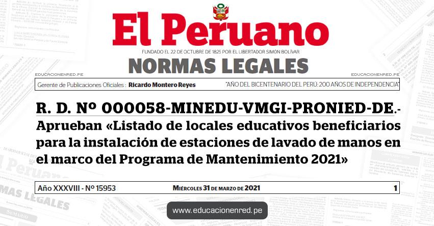 R. D. Nº 000058-MINEDU-VMGI-PRONIED-DE.- Aprueban «Listado de locales educativos beneficiarios para la instalación de estaciones de lavado de manos en el marco del Programa de Mantenimiento 2021»