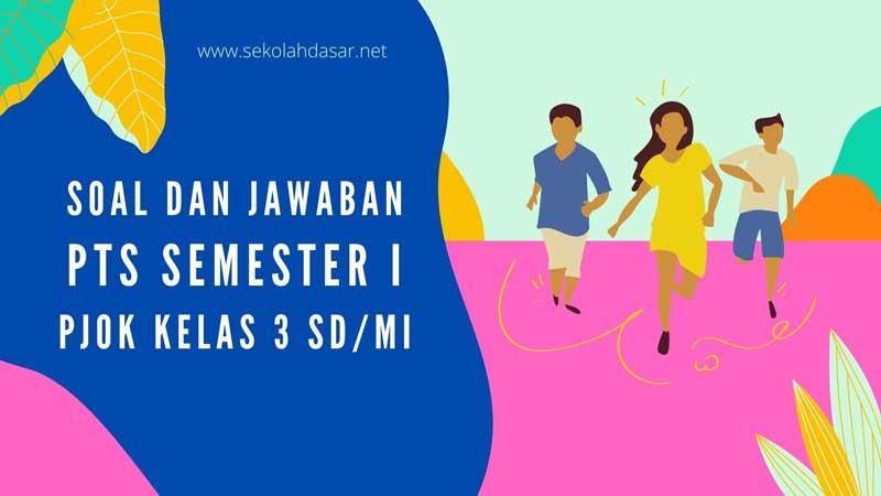 Soal dan Jawaban Penilaian Tengah Semester 1 Mapel PJOK Kelas 3 SD/MI