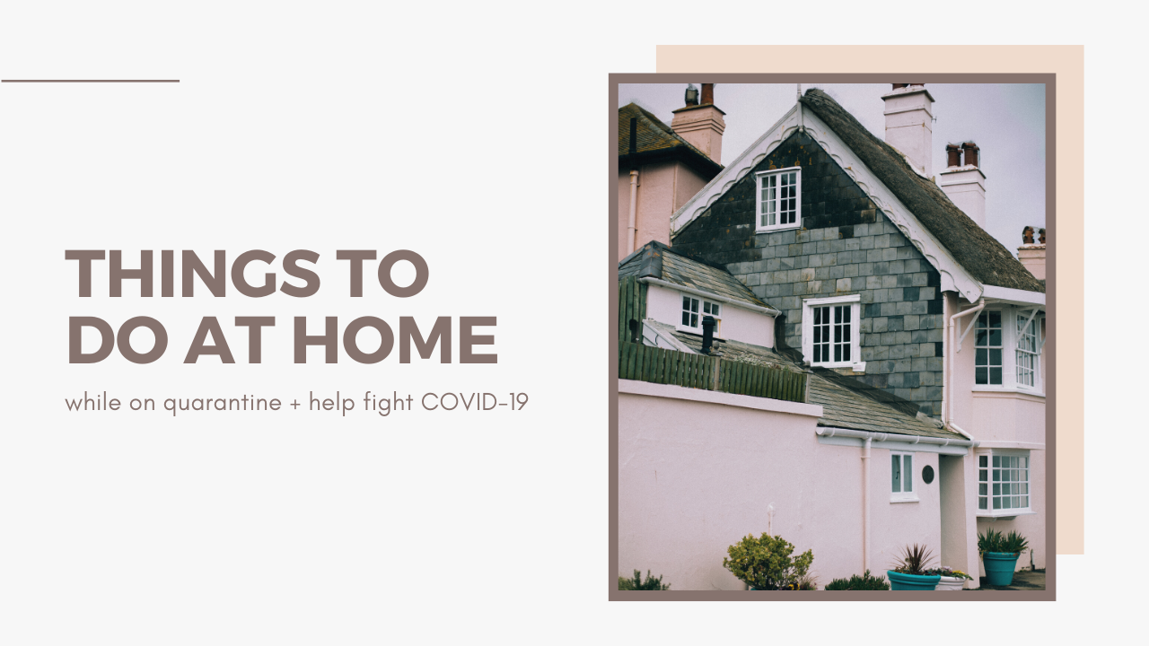 Things to do at home + How you can help fight COVID-19