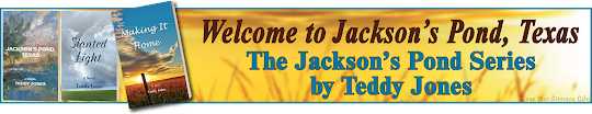 Welcome to Jackson's Pond, Texas; The Jackson's Pond Series by Teddy Jones (graphic also shows all three covers in the series: Jackson's Pond, Texas; Slanted Light; and Making It Home.