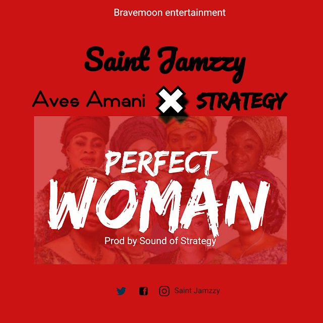 MUSIC: Saint Jamzzy ft Aves Amani, Strategy - Perfect Woman (mix. by Sound of Strategy)