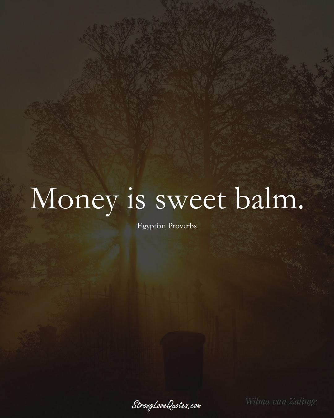 Money is sweet balm. (Egyptian Sayings);  #MiddleEasternSayings