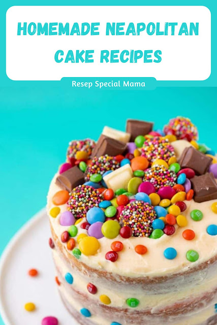 HOMEMADE NEAPOLITAN CAKE RECIPES