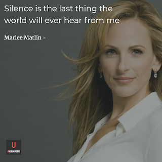 Silence is the last thing the world will hear from me (Marlee Matlin)