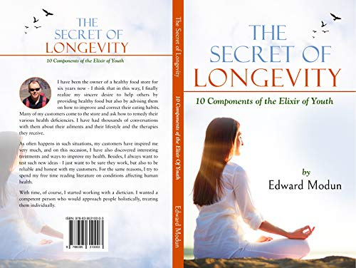 Get this awesome book here - THE SECRET OF LONGEVITY: TEN COMPONENTS OF THE ELIXIR OF YOUTH by Edward Modun