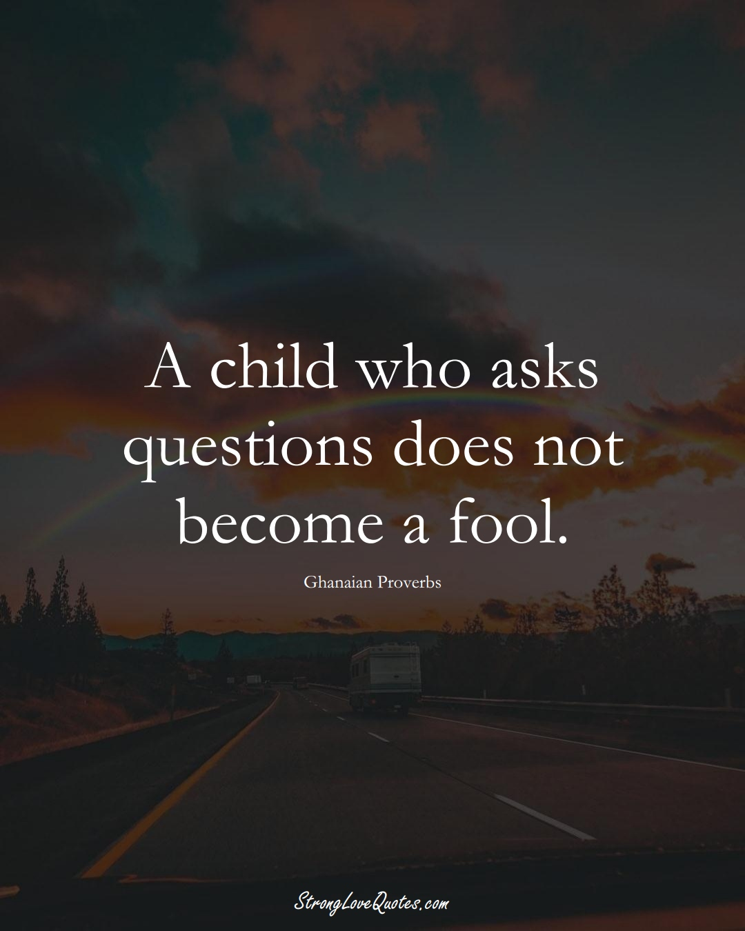 A child who asks questions does not become a fool. (Ghanaian Sayings);  #AfricanSayings