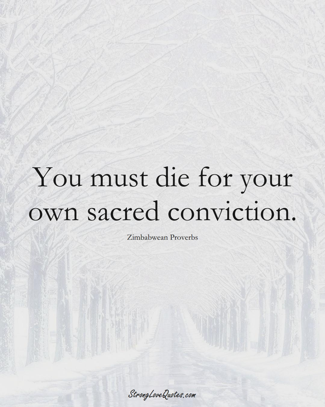 You must die for your own sacred conviction. (Zimbabwean Sayings);  #AfricanSayings