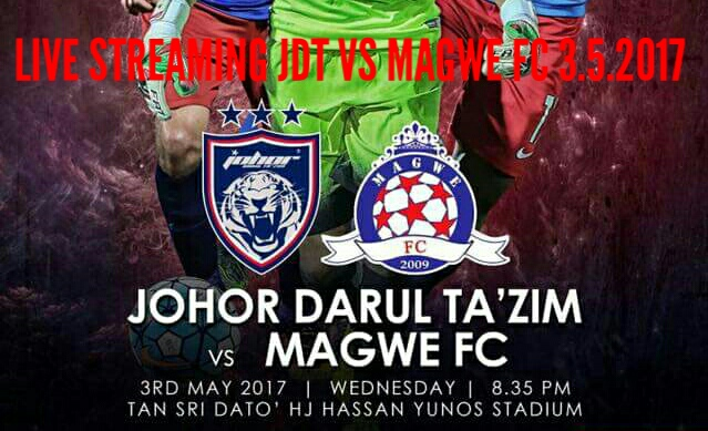Live Streaming JDT vs Magwe FC 3.5.2017 Piala AFC