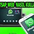 Whatsapp Web Nedir? Nasıl Kullanılır ?