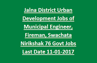Jalna District Urban Development Department Jobs of Municipal Engineer,  Fireman, Swachata Nirikshak 76 Govt Jobs Last Date 11-01-2017