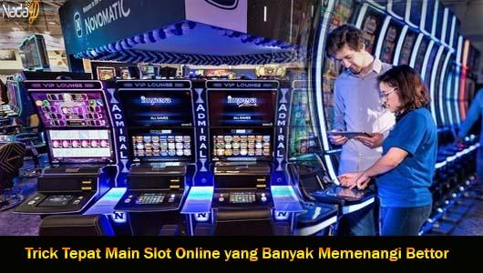 Trick Tepat Main Slot Online yang Banyak Memenangi Bettor