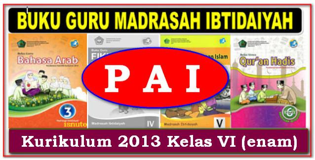 BUKU GURU MADRASAH IBTIDAIYAH MAPEL PAI KELAS 6 KURIKULUM 2013