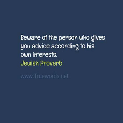 Beware of the person who gives you advice according to his own interests