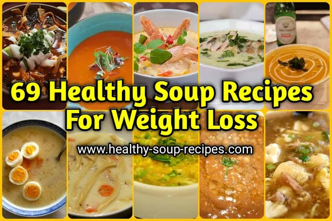 69 Best Healthy Soup Recipes For Weight Loss In Just 2 Weeks